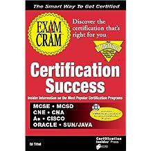 Certification Success Exam Cram: McSe, McSd, Cne, Cna, A+, Cisco Oracle, Sun/Java