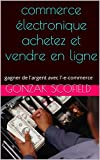 commerce électronique achetez et vendre en ligne: gagner de l'argent avec l'-e-commerce (2) (French Edition)