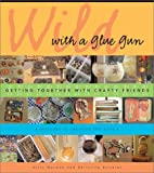 Wild with a Glue Gun, Kitty Harmon, 1581804725