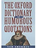 The Oxford Dictionary of Humorous Quotations, , 0192800450