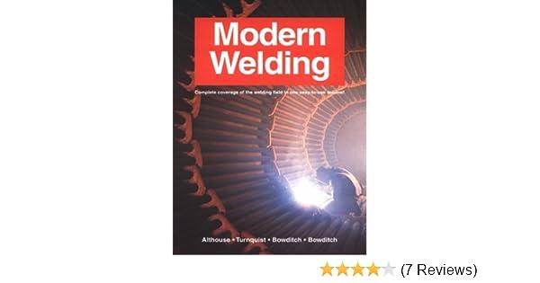 Modern Welding: Andrew Daniel Althouse, Carl H. Turnquist, William A. Bowditch, Kevin E. Bowditch: 9781566376051: Amazon.com: Books