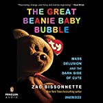 The Great Beanie Baby Bubble: Mass Delusion and the Dark Side of Cute | Zac Bissonnette