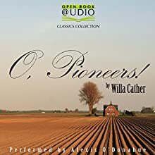 O, Pioneers! Audiobook by Willa Cather Narrated by Alexis O'Donahue