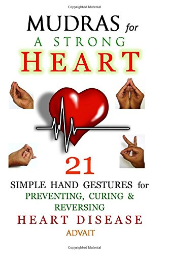Mudras For A Strong Heart  21 Simple Hand Gestures For Preventing Curing And Reversing Heart Disease    A Holistic Approach To Preventing And Curing Heart Disease
