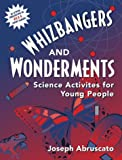Whizbangers and Wonderments: Science Activities for Children, Joseph Abruscato, 0205284094