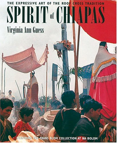 Spirit of Chiapas: The Expressive Art of the Roof Cross Tradition ebook