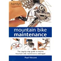 Mountain Bike Maintenance: The Step-by-step Guide to Routine Mountain Bike Maintenance and Repair