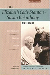 The Elizabeth Cady Stanton - Susan B. Anthony Reader: Correspondence, Writing, Speeches