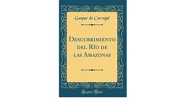 Descubrimiento del Río de las Amazonas (Classic Reprint) (Spanish Edition): Gaspar de Carvajal: 9780483732957: Amazon.com: Books