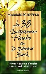 Les 38 quintessences florales du Dr Edward Bach : Vertus et conseils d'emploi selon les traits de caractères