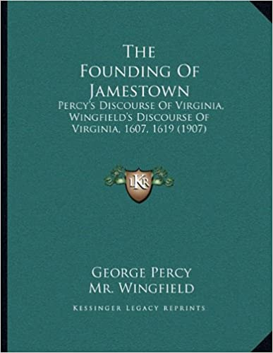 Book The Founding Of Jamestown: Percy's Discourse Of Virginia, Wingfield's Discourse Of Virginia, 1607, 1619 (1907)