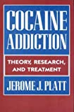 img - for Cocaine Addiction: Theory, Research and Treatment by Jerome J. Platt (1997-06-30) book / textbook / text book