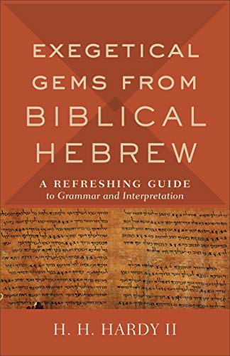 Exegetical Gems from Biblical Hebrew: A Refreshing Guide to Grammar and Interpretation by [Hardy, H. H. II]