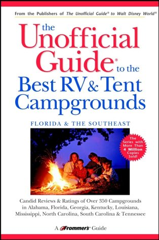 The Unofficial Guide to the Best RV and Tent Campgrounds in Florida & the Southeast (Unofficial (Florida Tent)