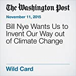 Bill Nye Wants Us to Invent Our Way out of Climate Change | Chris Mooney