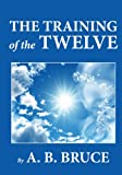 The Training of the Twelve, A. B. Bruce, 1478175524