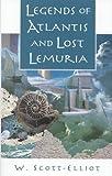 Legends of Atlantis and Lost Lemuria, W. Scott-Elliot, 0835606643