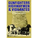 Gunfighters, Highwaymen, and Vigilantes: Violence on the Frontier