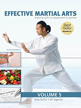 Effective Martial Arts Training with No Equipment or Partner vol 5: How to put it all together by [Matthews, Michael]