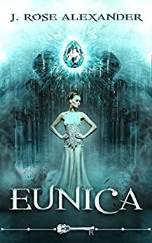 Eunica (Skeleton Key) by [Alexander, J. Rose, Skeleton Key]