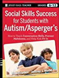 Social Skills Success for Students with Autism/Asperger's: How to Teach Conversation Skills, Prevent Meltdowns, and Help Kids Fit In