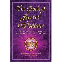 The Book of Secret Wisdom: The Prophetic Record of Human Destiny and Evolution (Sacred Wisdom)