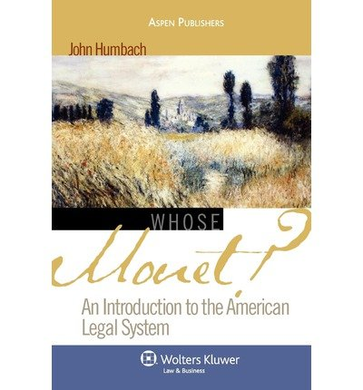 Read Online [(Whose Monet?: An Introduction to the American Legal System )] [Author: John A Humbach] [Apr-2007] ebook