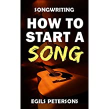 SONGWRITING: How To Start A Song: Song Structure, Title Ideas, Chord Progressions, Songwriting Inspiration & Tips