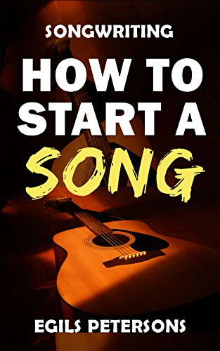 Pdf eBooks SONGWRITING: How To Start A Song: Song Structure, Title Ideas, Chord Progressions, Songwriting Inspiration & Tips