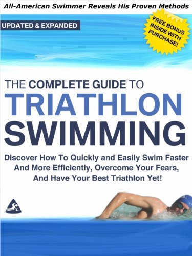 The Complete Guide to Triathlon Swimming And Training: Discover How To Quickly And Easily Swim Faster And More Efficiently, Overcome Your Fears, And Have Your Best Triathlon - Tri Faster