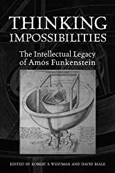 Thinking Impossibilities: The Intellectual Legacy of Amos Funkenstein (UCLA Clark Memorial Library) (UCLA Clark Memorial Library Series)