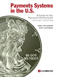 Payments Systems in the U. S. - Second Edition, Carol Coye Benson and Scott J. Loftesness, 0982789726
