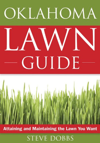 The Oklahoma Lawn Guide: Attaining and Maintaining the Lawn You Want (Guide to Midwest and Southern Lawns)