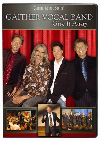 Gaither Vocal Band: Give It Away (Gaither Vocal Band Give It Away)