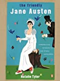 The Friendly Jane Austen: A Well-Mannered Introduction to a Lady of Sense and Sensibility by Natalie Tyler front cover