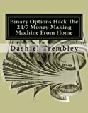 img - for Binary Options Hack The 24/7 Money-Making Machine From Home: Crushing It With Money That Never Sleeps (Trade & Grow Rich) book / textbook / text book