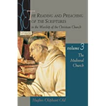 The Reading and Preaching of the Scriptures in the Worship of the Christian Church, Volume 3: The Medieval Church