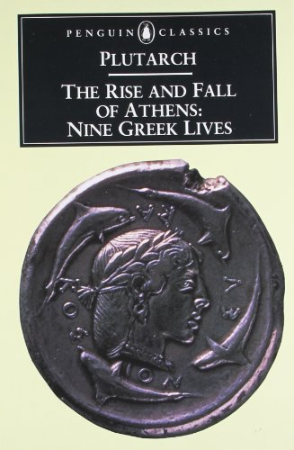 By Plutarch - The Rise and Fall of Athens: Nine Greek Lives (8/31/60)