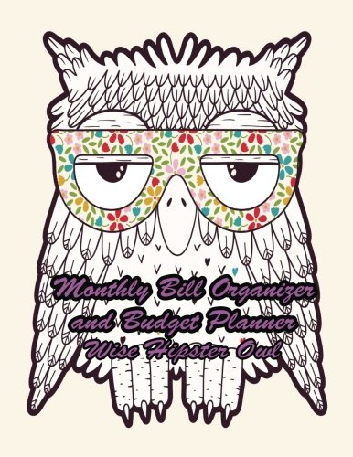 Monthly Bill Organizer and Budget Planner Wise Hipster Owl: Extra Large 8.5 x11 Budget Book with Motivational Quotes (Smart Budget Planners) (Volume 14)