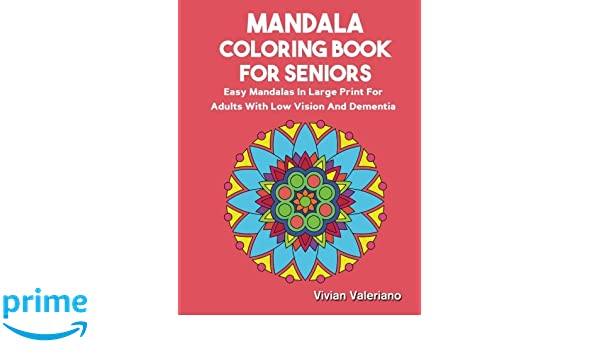 Amazon Mandala Coloring Book For Seniors Easy Mandalas In Large Print Adults With Low Vision Dementia And Alzheimer 9781548082062 Vivian