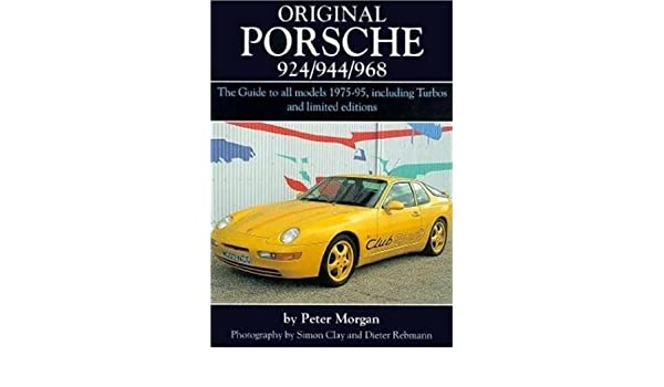 Original Porsche 924/944/968: The Guide to All Models 1975-95, Including Turbos and Limited Editions Original S.: Amazon.es: Peter Morgan: Libros en idiomas ...