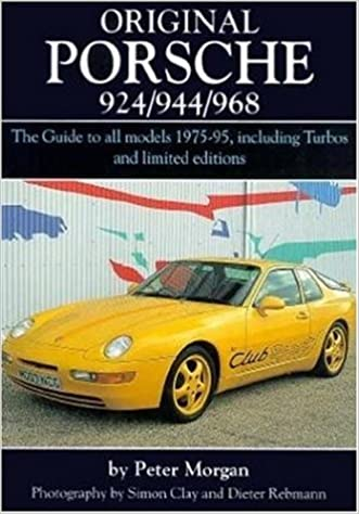 Original Porsche 924/944/968: The Guide to All Models 1975-95 Including Turbos and Limited Edition (Original Series): Peter Morgan, Simon Clay, ...