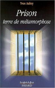 La prison terre de métamorphose par Yves Aubry (II)