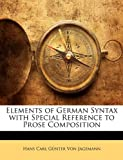 Elements of German Syntax with Special Reference to Prose Composition, Hans Carl Günter Von Jagemann, 1141396912