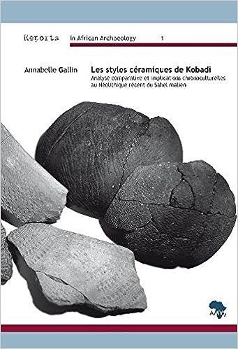 Livre gratuit pdf a telecharger Les Styles Ceramiques De Kobadi: Analyse Comparative Et Implications Chronoculturelles Au Neolithique Recent Du Sahel Malien