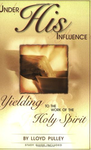 Under His Influence: Yielding to the Work of the Holy Spirit pdf