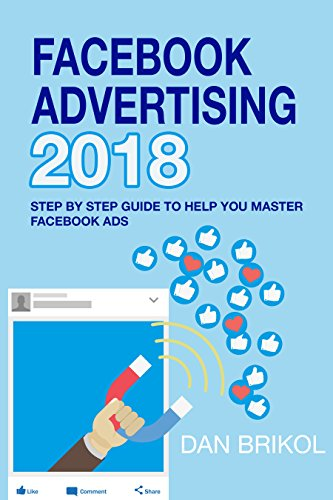 Facebook Advertising 2018: The Step By Step Guide To Help You Master Facebook Ads (English Edition)
