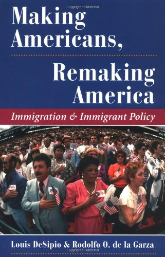 Making Americans, Remaking America: Immigration And...