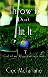 Throw It Don't Hit It: Golf is Easy When You Know