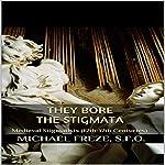 They Bore the Stigmata: Medieval Stigmatists (12th-17th Centuries) | Michael Freze